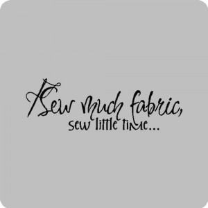 Sew much fabric.Funny Sewing Wall Quotes Words Sayings