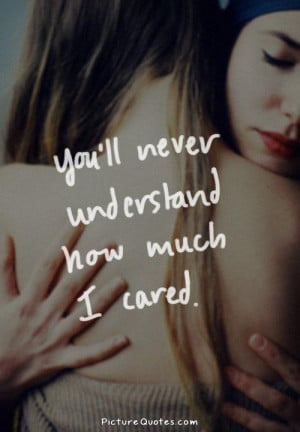 You'll never understand how much i cared. Picture Quote #1