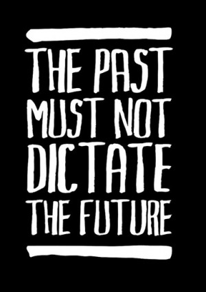 The past must not dictate the future