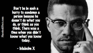 ... you didn't know what you know today. - Malcolm X #Quotes #MalcolmX