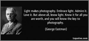 Light makes photography. Embrace light. Admire it. Love it. But above ...