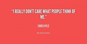 Don't Care What People Think Quotes