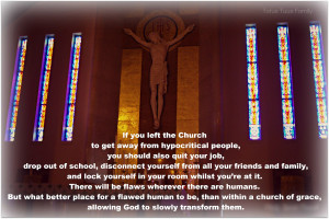 If you left the Church to get away from hypocritical people...