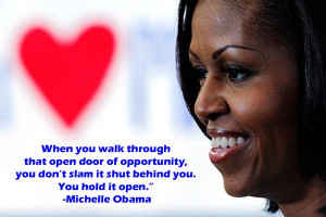 ... you don't slam it shut behind you. You hold it open. - Michelle Obama