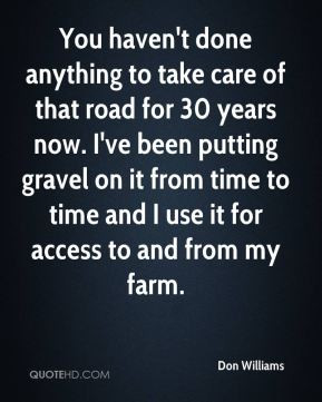 don-williams-quote-you-havent-done-anything-to-take-care-of-that-road ...