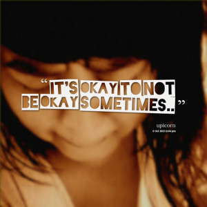Quotes Picture: it's okay to not be okay sometimes