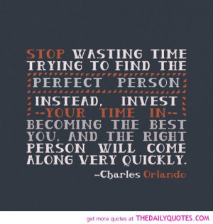 stop-wasting-time-find-perfect-person-charles-orlando-quotes-sayings ...