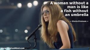 ... fish without an umbrella - Gloria Steinem Quotes - StatusMind.com