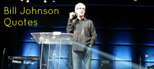 40 Bill Johnson Quotes