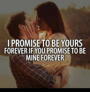 Promise to be yours Forever If You Promise To Be Mine forever