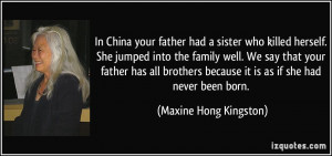 In China your father had a sister who killed herself. She jumped into ...
