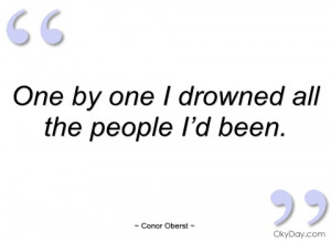 one by one i drowned all the people i'd conor oberst