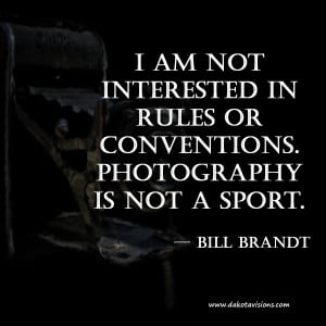 Thoughtful Thursday Quote by Bill Brandt Photography is not a Sport ...