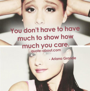... don't have to have much to show how much you care. - Ariana Grande