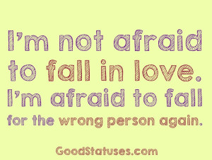 Falling Out of Love Quotes: I'm not afraid to fall in love.