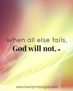 god quoted god will amen god never fails when all else fails quotes ...