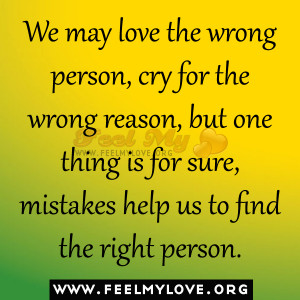 ... but one thing is for sure, mistakes help us to find the right person