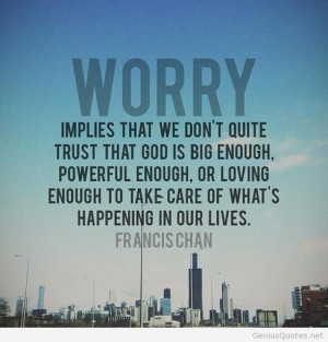 Francis Chan worry quotes