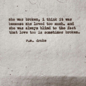she was blind to the fact that love too is sometimes broken - R.m ...
