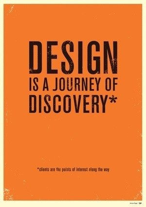 Design is a journey of discovery...