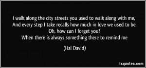 walk along the city streets you used to walk along with me, And ...