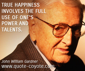 Happiness quotes True happiness involves the full use of one 39 s ...