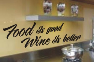 Food is good Wine is better funny kitchen wall art sticker quote 133