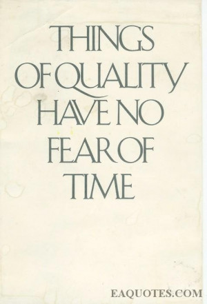Things of quality have no fear of time fear quote
