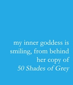 50 Shades of Grey! My inner goddess is awesome! - Another great find ...