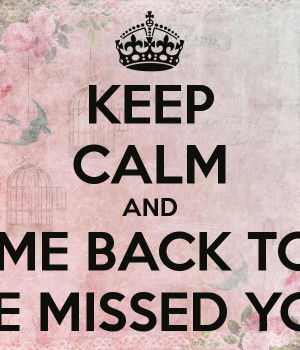 KEEP CALM AND WELCOME BACK TO WORK WE MISSED YOU