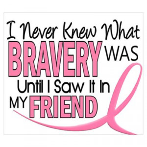 CafePress > Wall Art > Posters > Bravery (Friend) Breast Cancer Poster