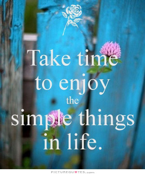 Enjoy The Simple Things In Life Quote Pics
