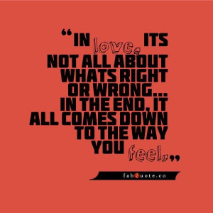 Right or wrong in love quote