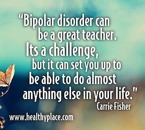Inspirational bipolar quote - Bipolar disorder can be a great teacher ...