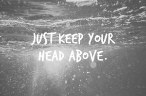 inspirational positive relatable head up keep your head above
