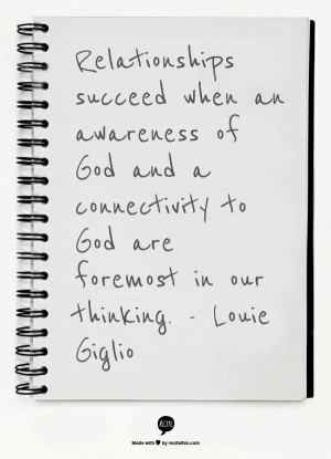 ... and a connectivity to God are foremost in our thinking. - Louie Giglio