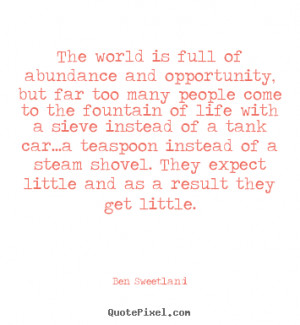 Ben Sweetland image quotes - The world is full of abundance and ...