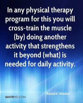 Russell E. Windsor - In any physical therapy program for this you will ...