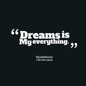 Quotes Picture: dreams is my everything