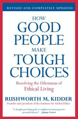 How Good People Make Tough Choices Rev Ed: Resolving the Dilemmas of ...
