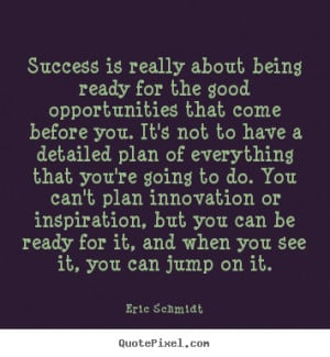 Eric Schmidt picture quotes - Success is really about being ready for ...