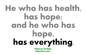 he who has health has hope and he who has hope has everything thomas ...