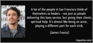 lot of the people in San Francisco think of themselves as healers ...