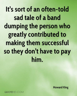 It's sort of an often-told sad tale of a band dumping the person who ...