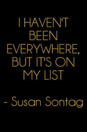 ... been everywhere, but it's on my list – Susan Sontag #travel #quote