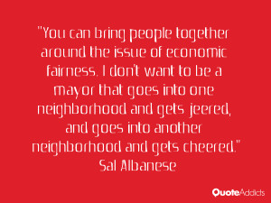 "... goes into another neighborhood and gets cheered."" — Sal Albanese"