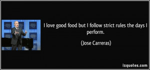 love good food but I follow strict rules the days I perform. - Jose ...