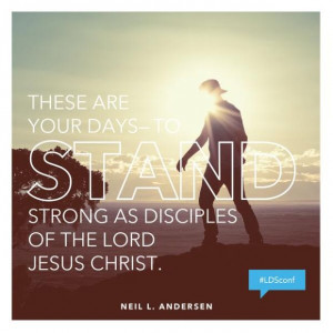 Quote by Neil L. Andersen, LDS General Conference, April 2014.
