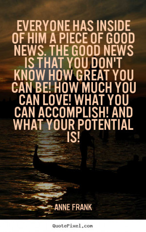 ... great you can be! How much you can love! What you can accomplish! And