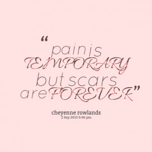 pain pain is temporary but scars are forever cheyenne rowlands
